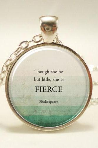 Though She Be But Little, She Is Fierce, Inspirational Quote Necklace
