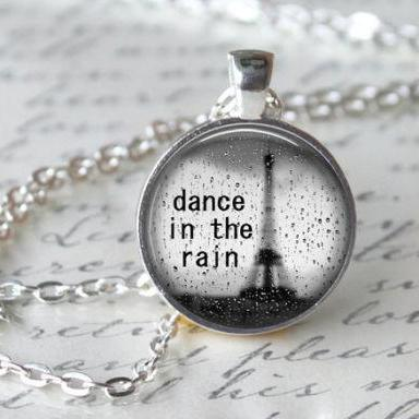 Dance in the Rain Necklace Inspirational Quote Pendant Necklace or Keyring